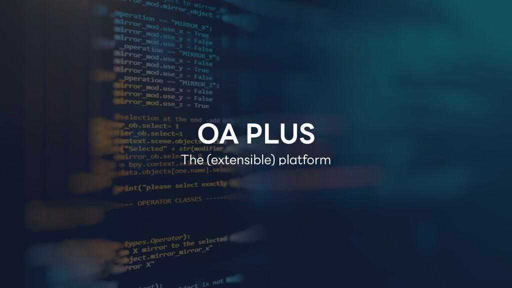 The (extensible) platform OA PLUS