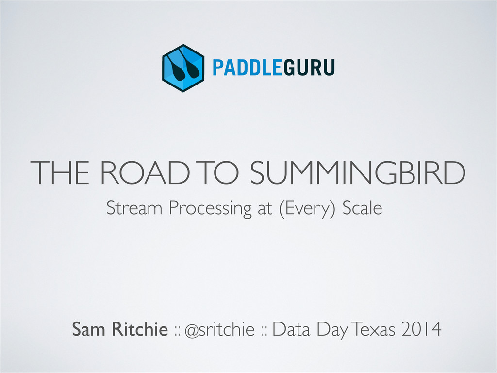 THE ROAD TO SUMMINGBIRD Sam Ritchie :: @sritchi...