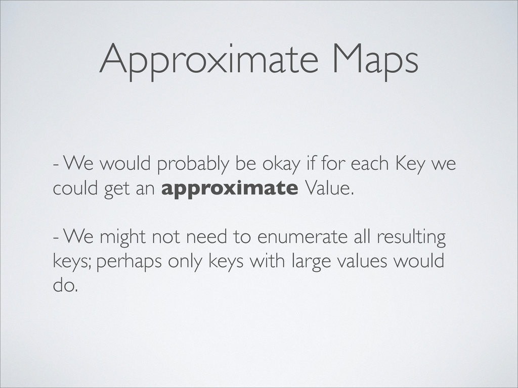 Approximate Maps - We would probably be okay if...