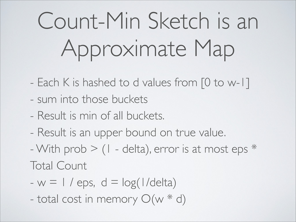 Count-Min Sketch is an Approximate Map - Each K...