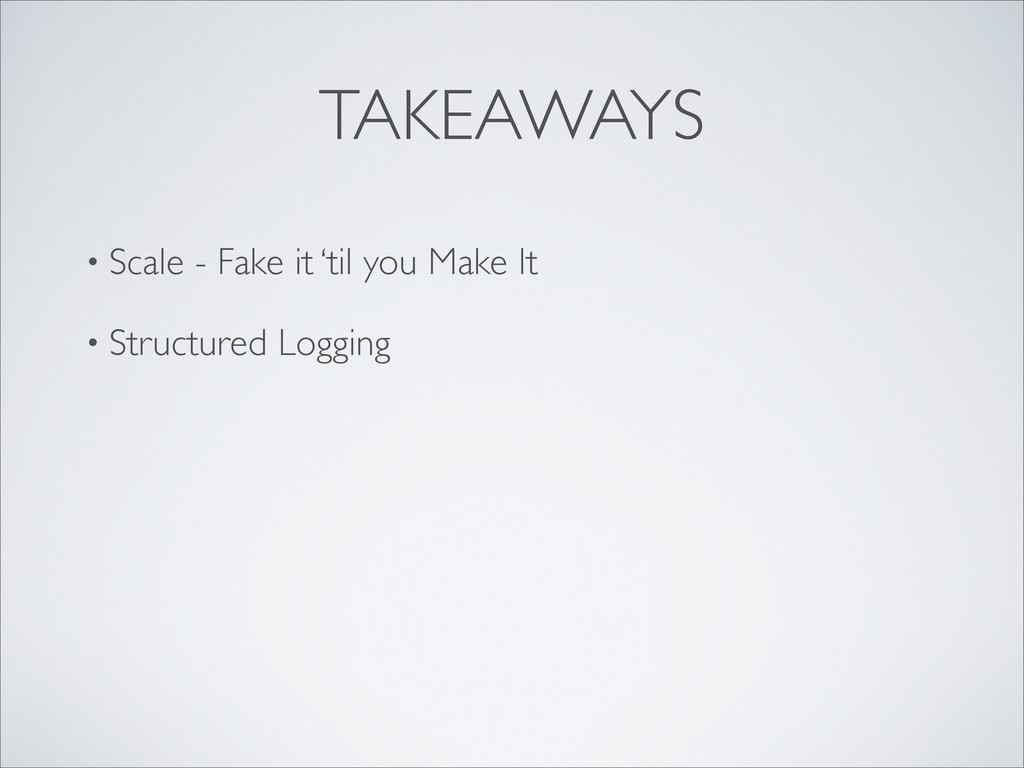 TAKEAWAYS • Scale - Fake it 'til you Make It • ...