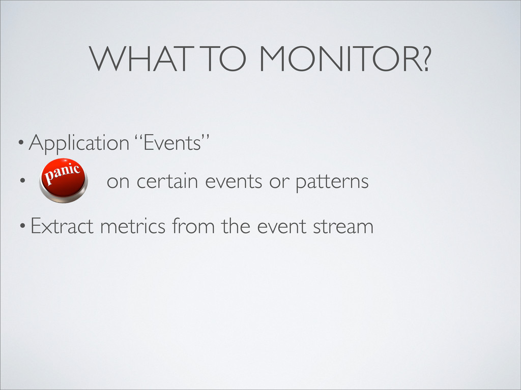 "• Application ""Events"" WHAT TO MONITOR? • on ce..."