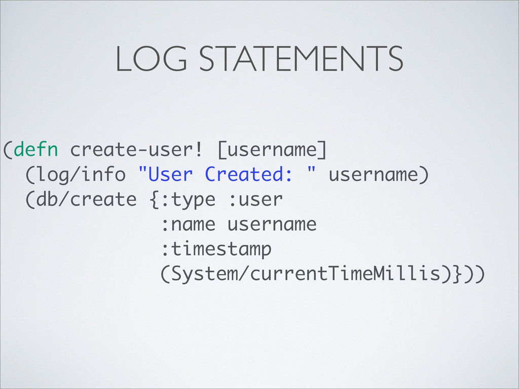 LOG STATEMENTS (defn create-user! [username] (l...