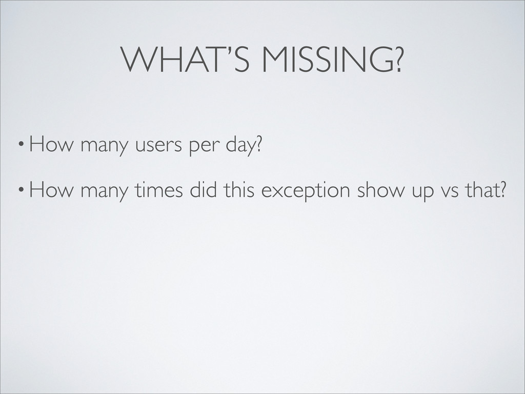 • How many users per day? • How many times did ...