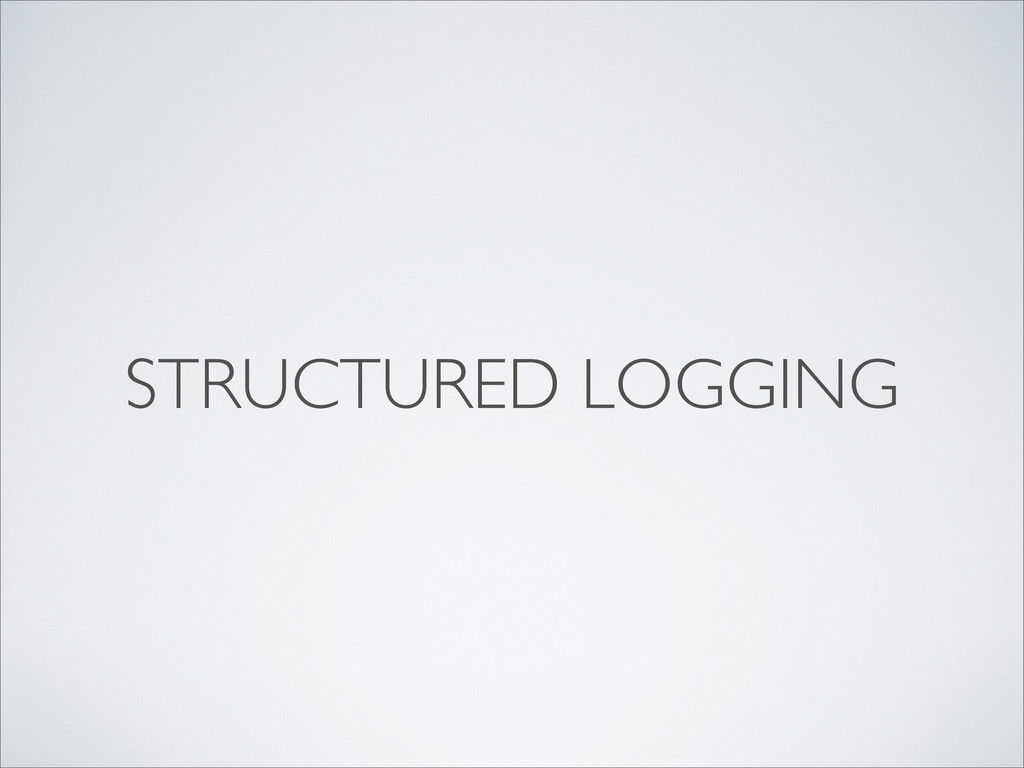 STRUCTURED LOGGING
