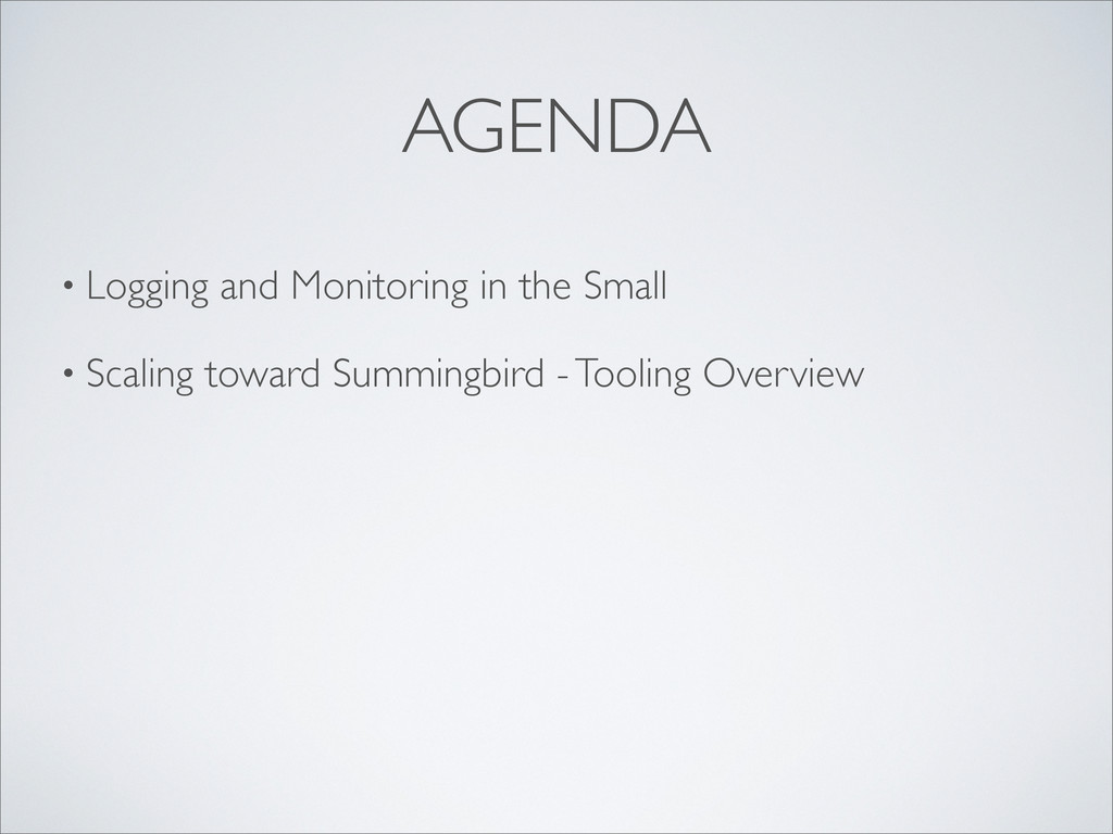 • Logging and Monitoring in the Small • Scaling...