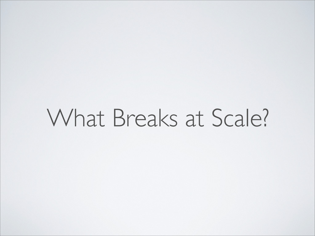 What Breaks at Scale?