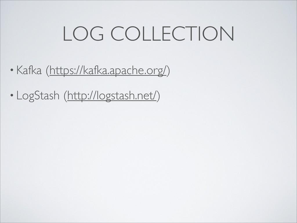 • Kafka (https://kafka.apache.org/) • LogStash ...
