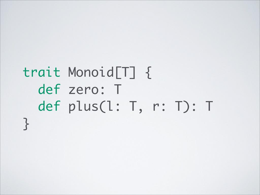 trait Monoid[T] { def zero: T def plus(l: T, r:...
