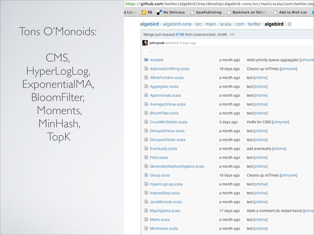 Tons O'Monoids: CMS, HyperLogLog, ExponentialMA...