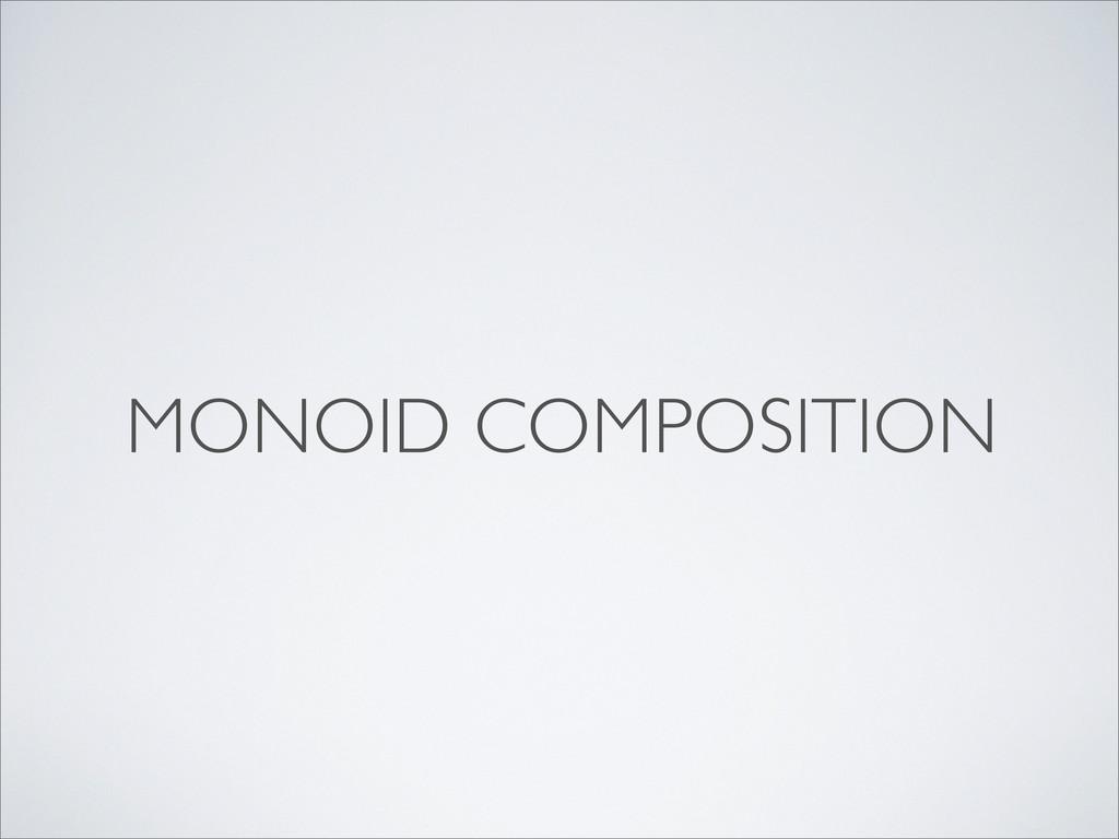 MONOID COMPOSITION