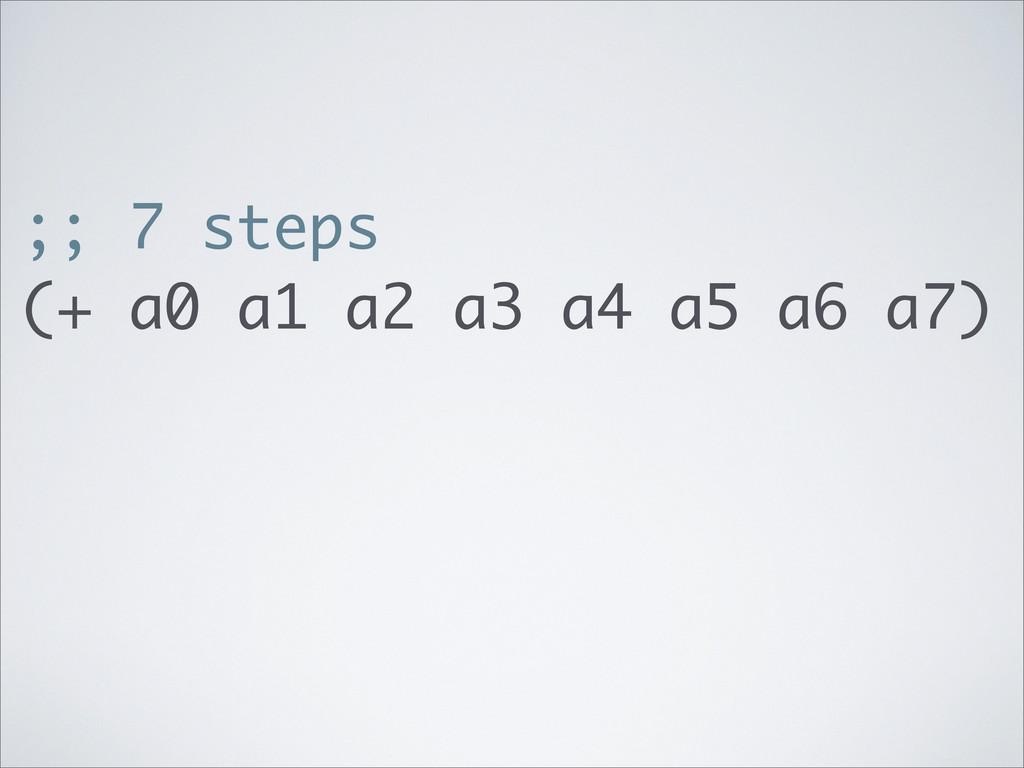 ;; 7 steps (+ a0 a1 a2 a3 a4 a5 a6 a7)