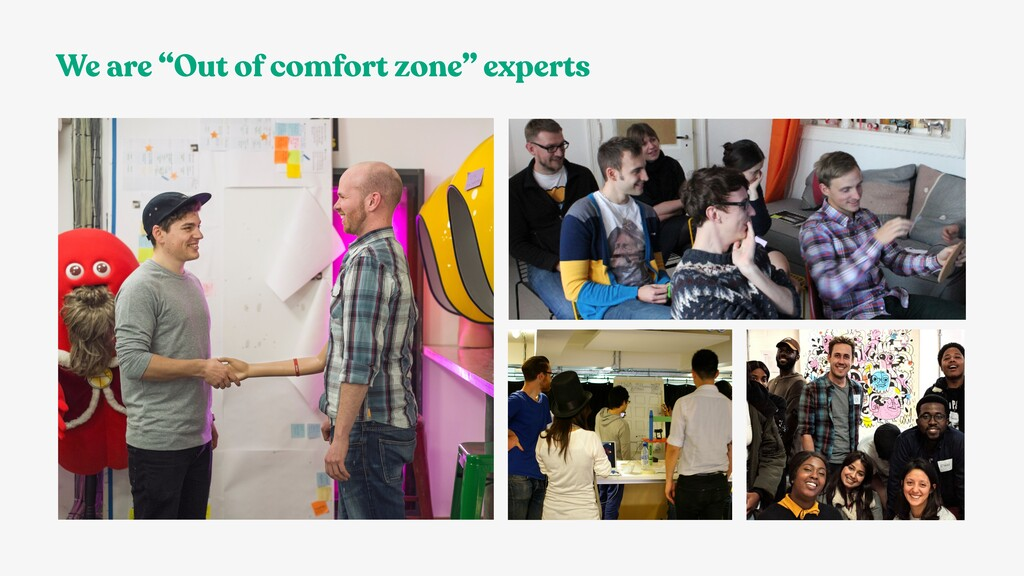 "We are ""Out of comfort zone"" experts"