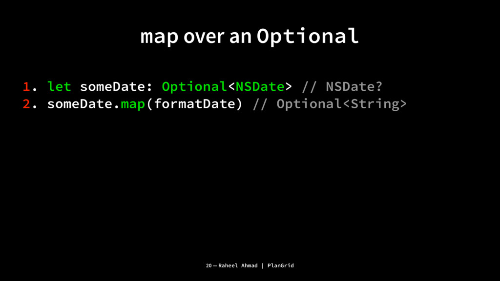 map over an Optional 1. let someDate: Optional<...