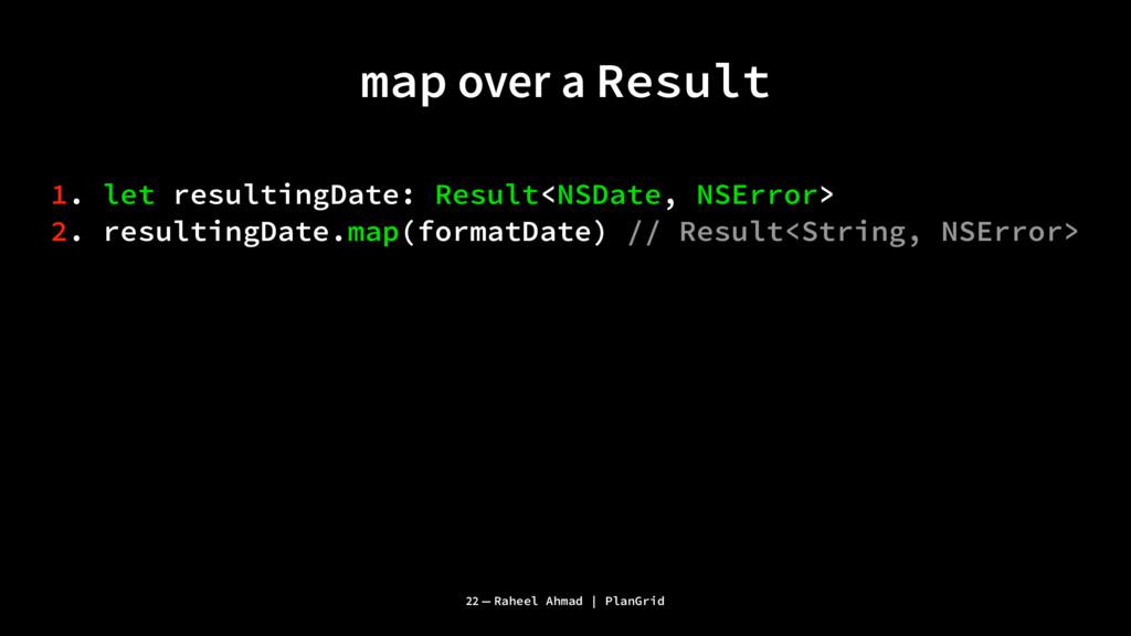 map over a Result 1. let resultingDate: Result<...