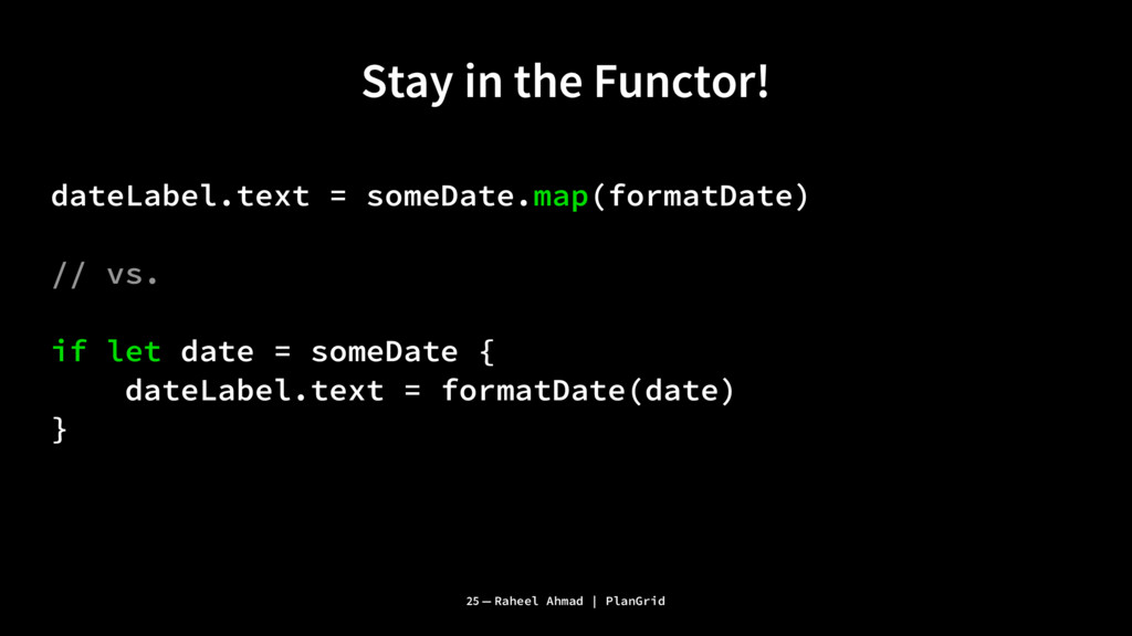 Stay in the Functor! dateLabel.text = someDate....