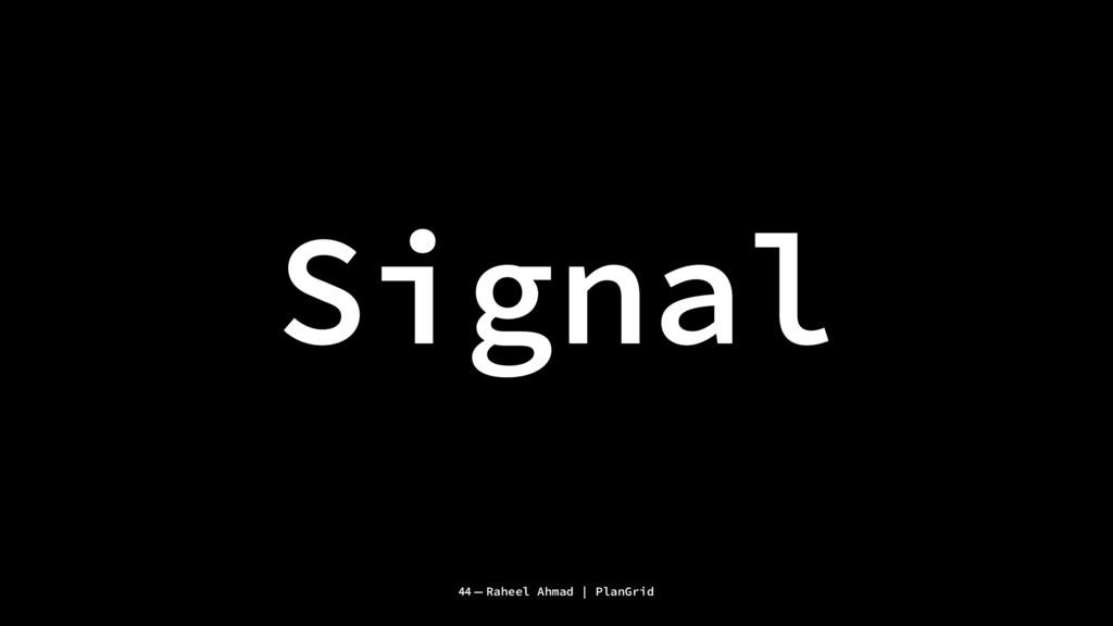 Signal 44 — Raheel Ahmad | PlanGrid