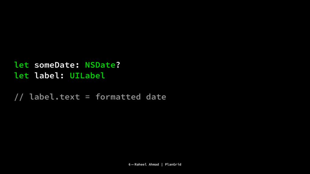 let someDate: NSDate? let label: UILabel // lab...