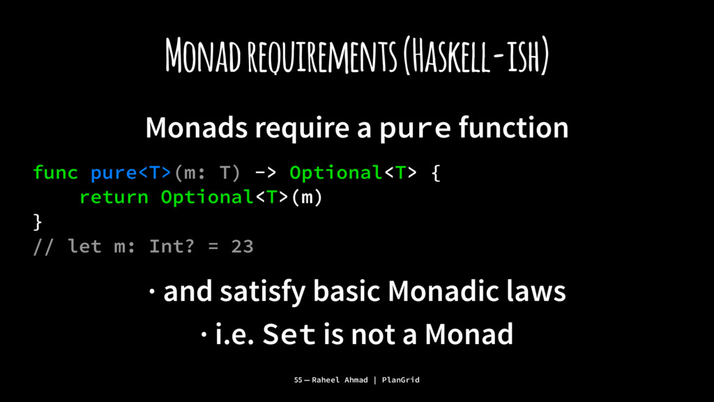 Monad requirements (Haskell-ish) Monads require...