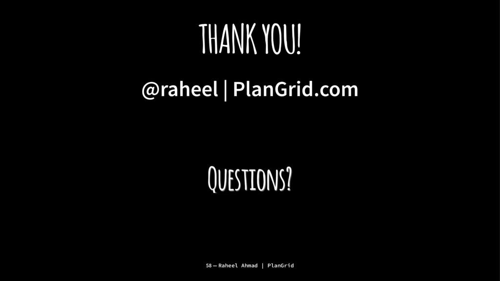 THANK YOU! @raheel | PlanGrid.com Questions? 58...