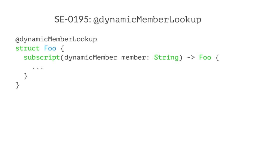SE-0195: @dynamicMemberLookup @dynamicMemberLoo...