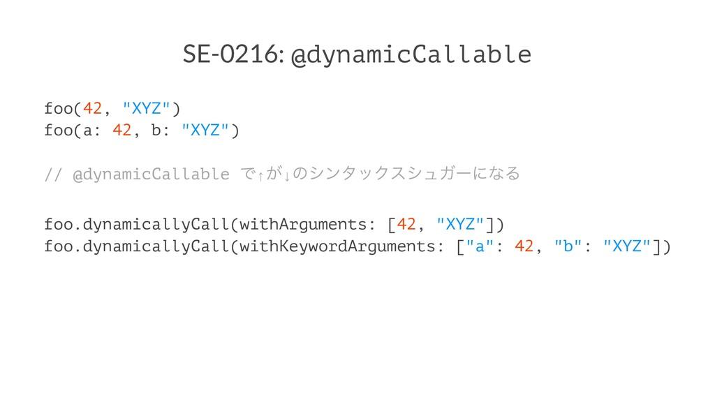 """SE-0216: @dynamicCallable foo(42, """"XYZ"""") foo(a:..."""