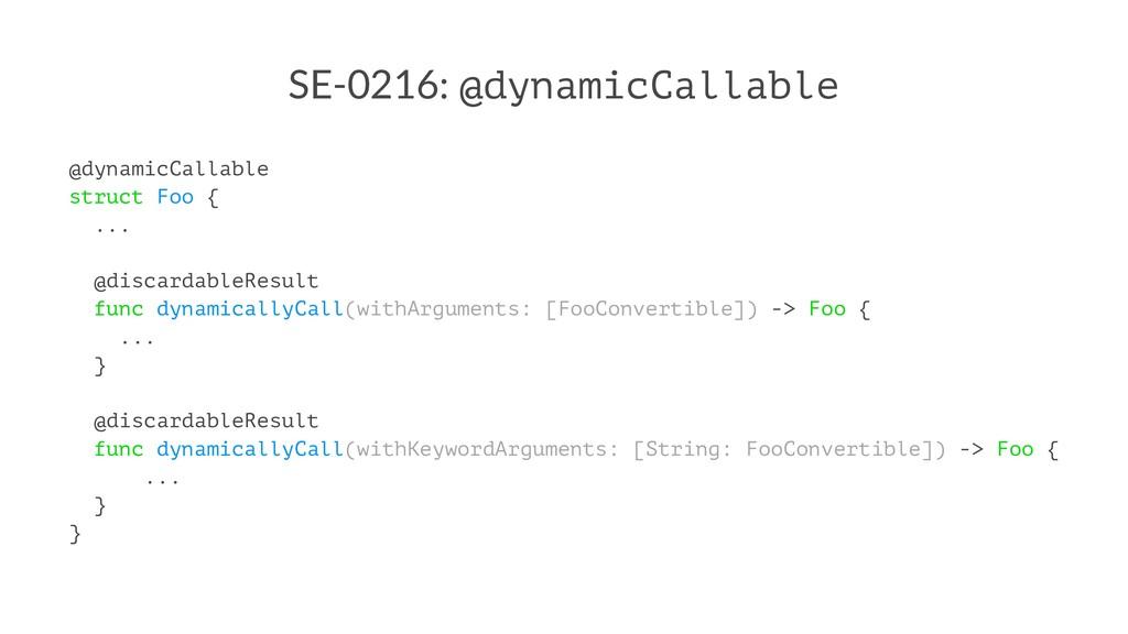 SE-0216: @dynamicCallable @dynamicCallable stru...