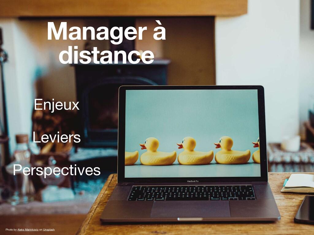 Manager à distance Photo by Aleks Marinkovic on...