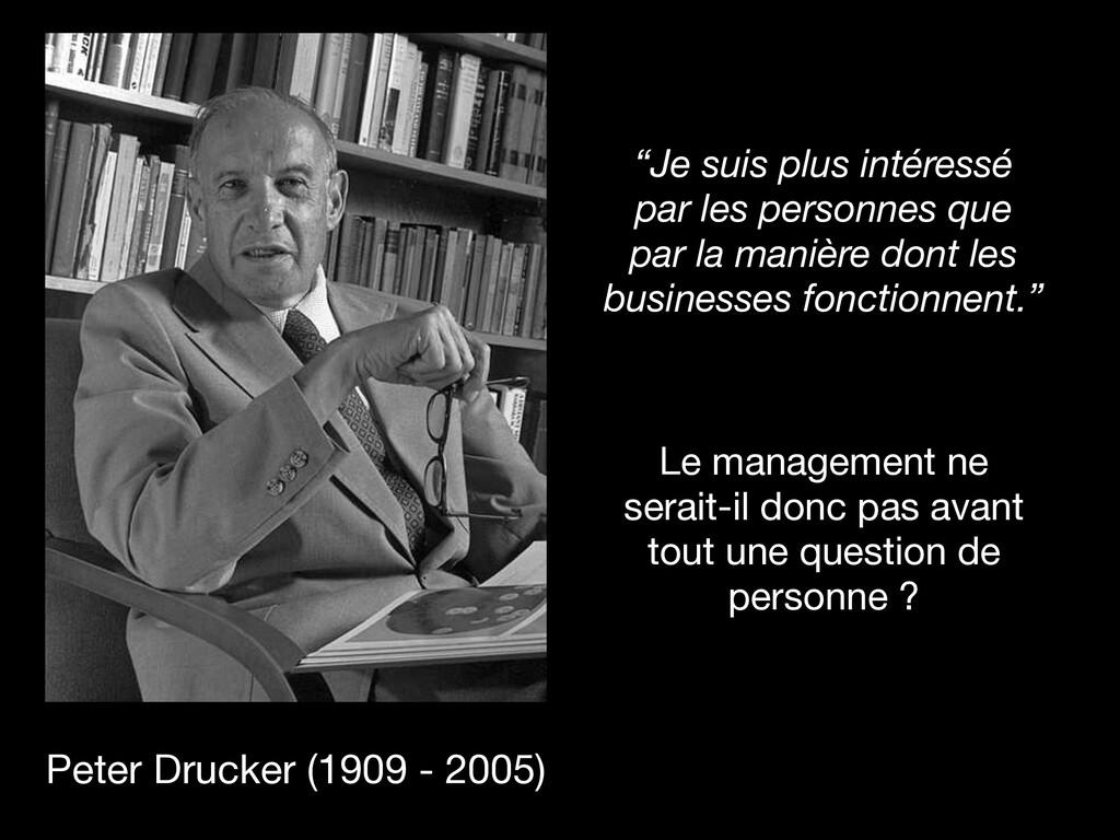 """Peter Drucker (1909 - 2005) """"Je suis plus intér..."""