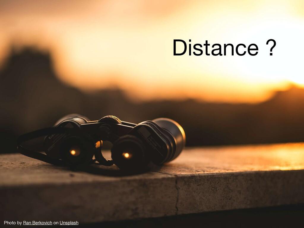 Distance ? Photo by Ran Berkovich on Unsplash
