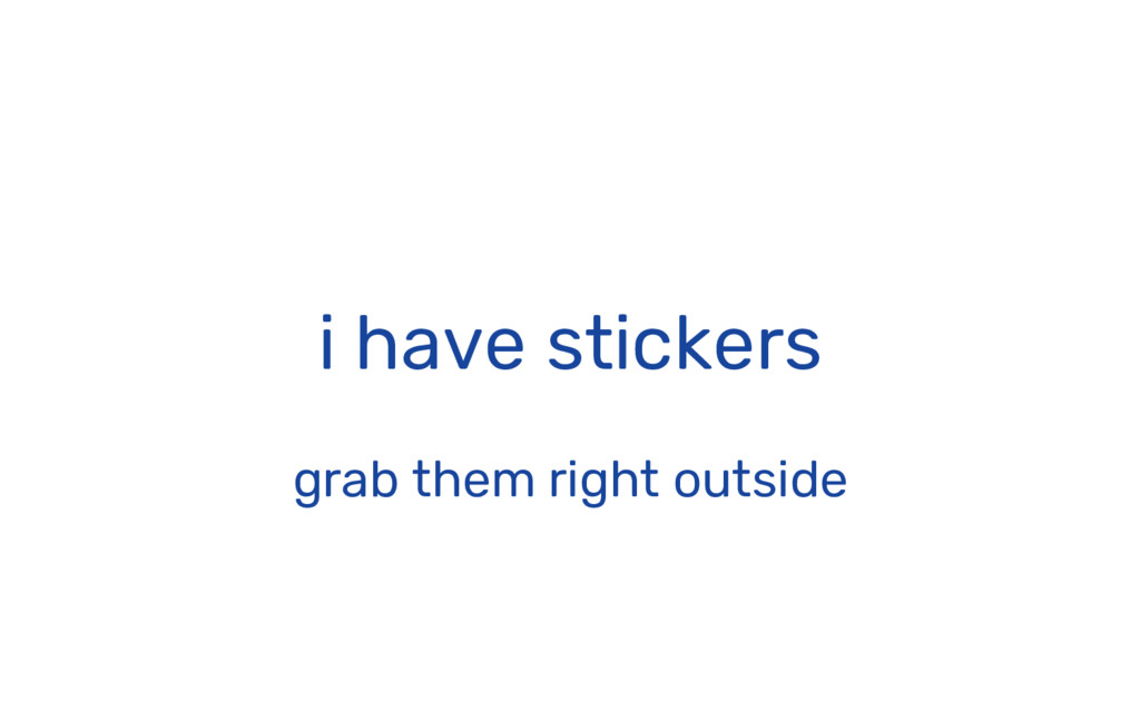 i have stickers grab them right outside