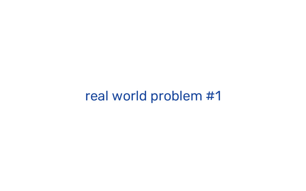 real world problem #1