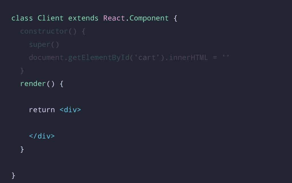 class Client extends React.Component { construc...