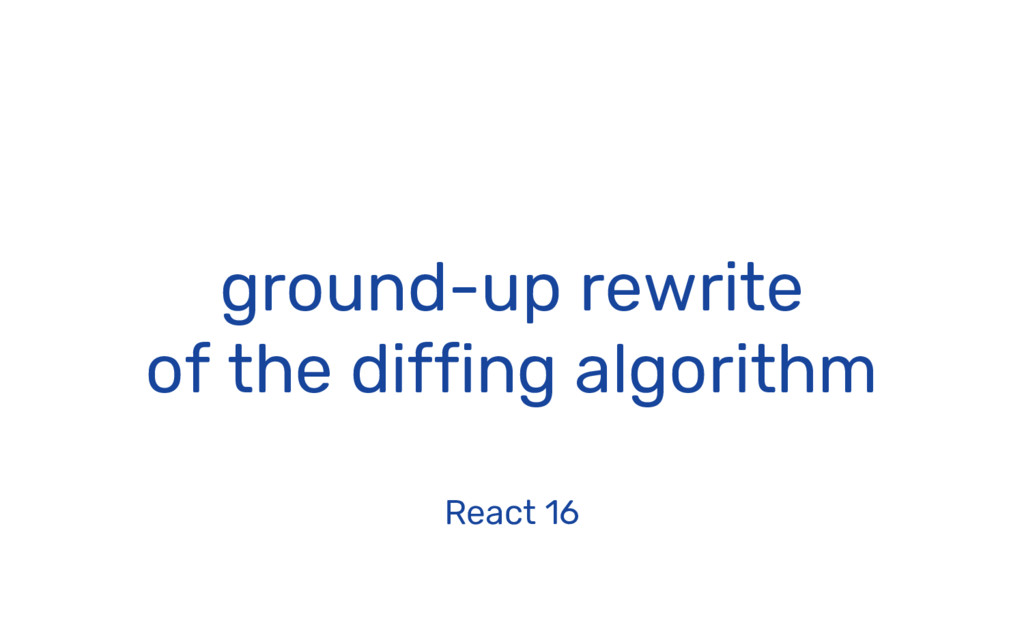 ground-up rewrite of the diffing algorithm Reac...