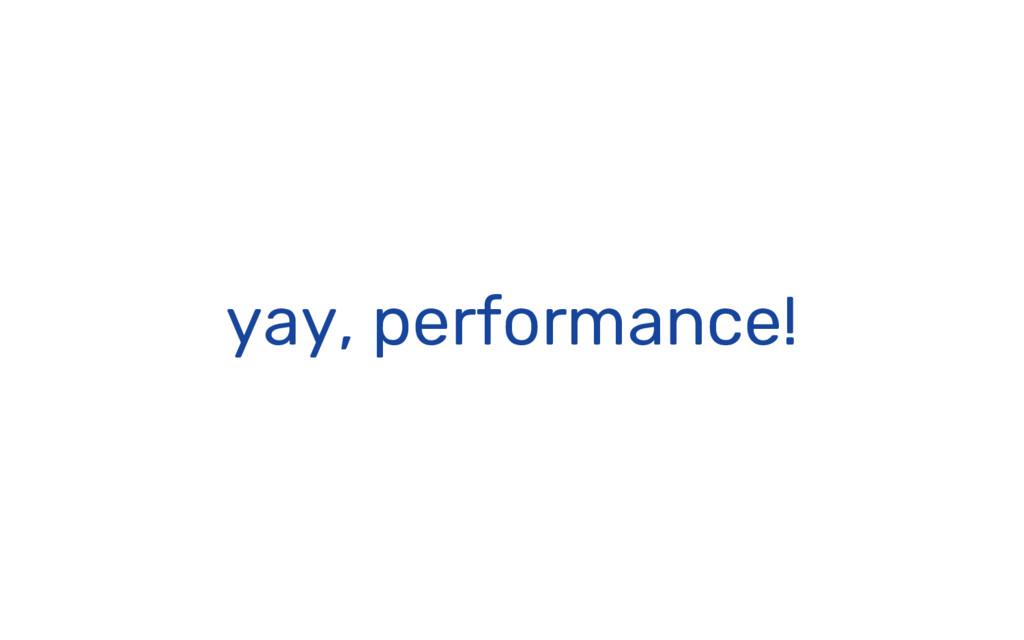 yay, performance!