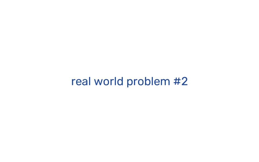 real world problem #2