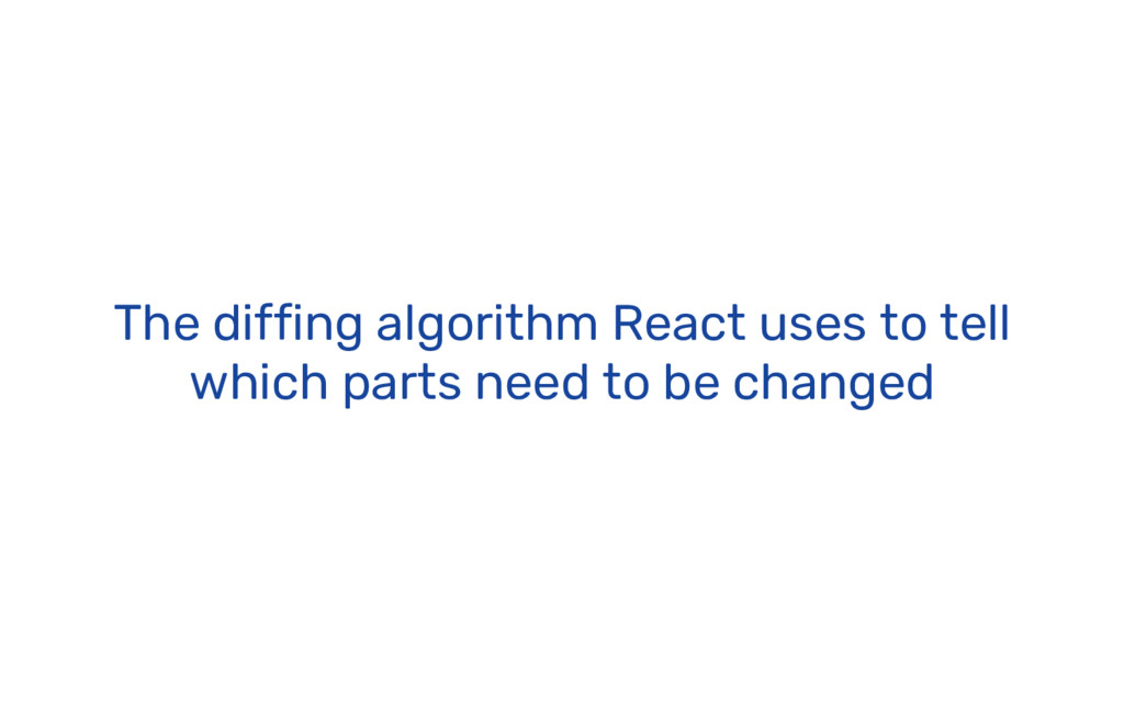 The diffing algorithm React uses to tell which ...