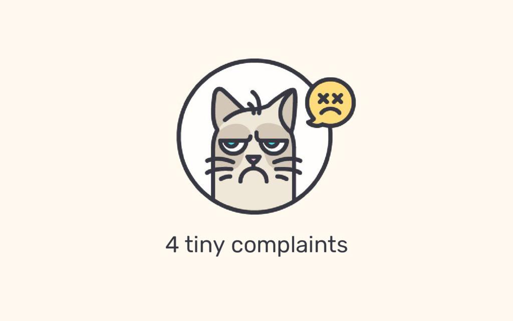 4 tiny complaints