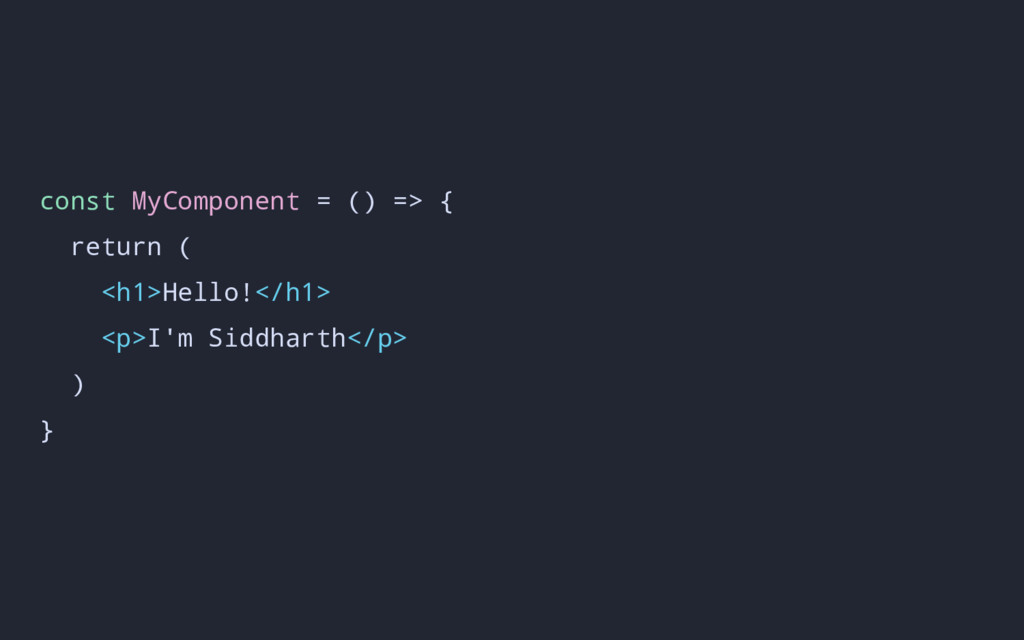 const MyComponent = () => { return ( <h1>Hello!...