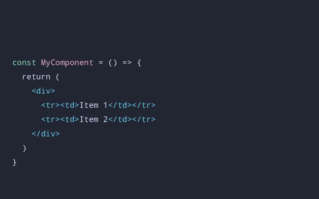 const MyComponent = () => { return ( <div> <tr>...
