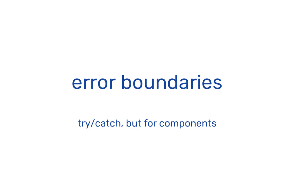 error boundaries try/catch, but for components