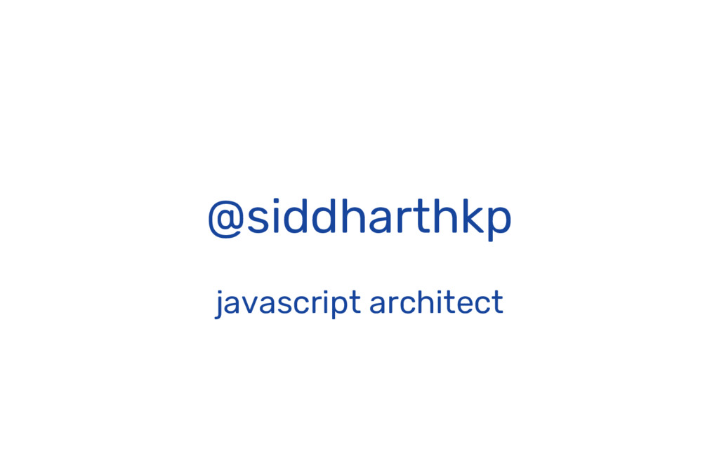 @siddharthkp javascript architect