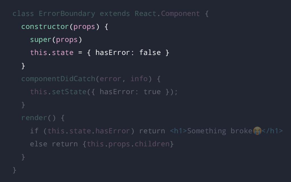class ErrorBoundary extends React.Component { c...