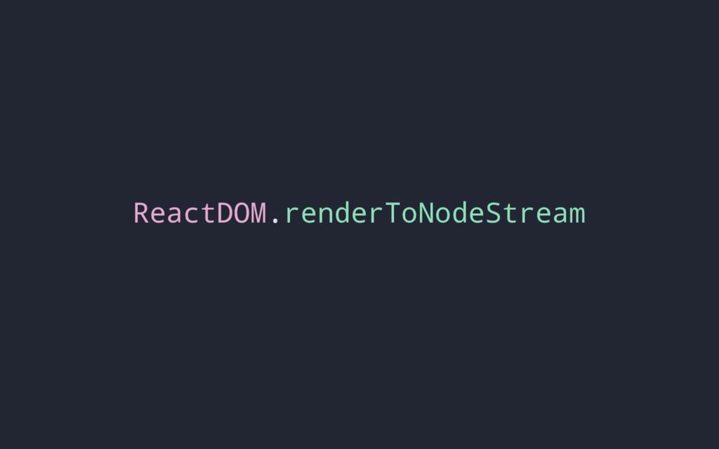 ReactDOM.renderToNodeStream