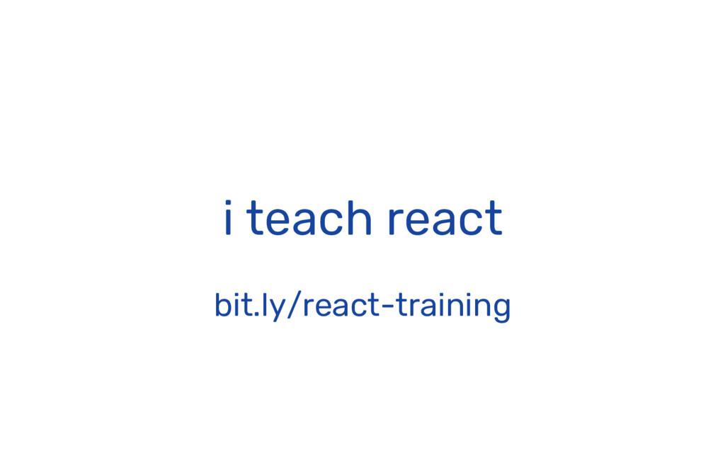 i teach react bit.ly/react-training