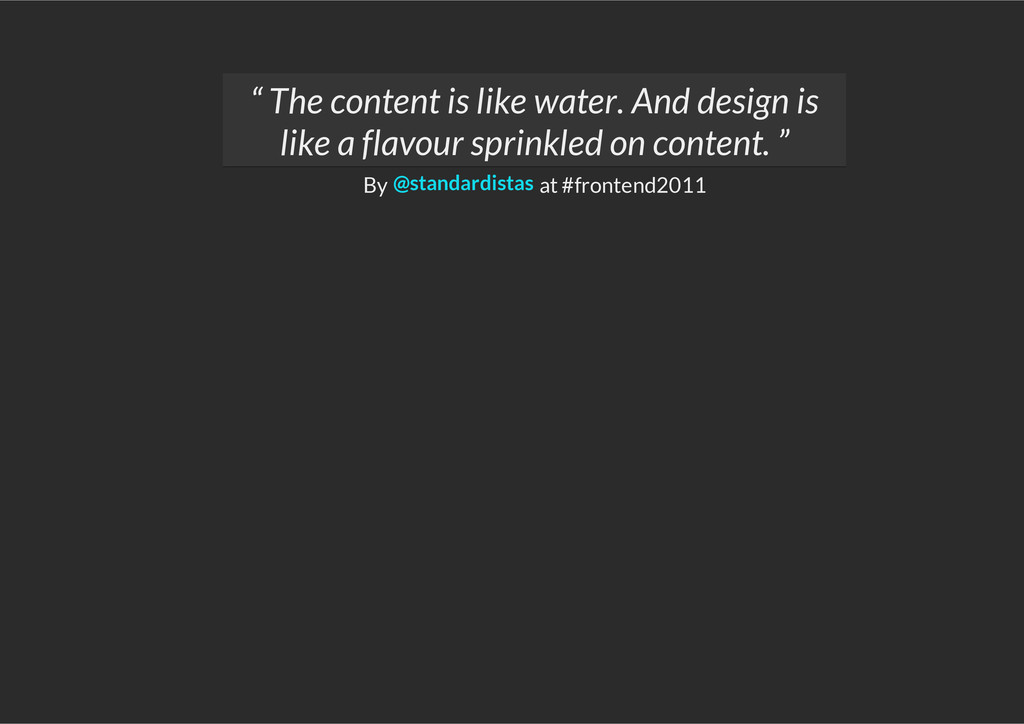 """By at #frontend2011 """" The content is like water..."""