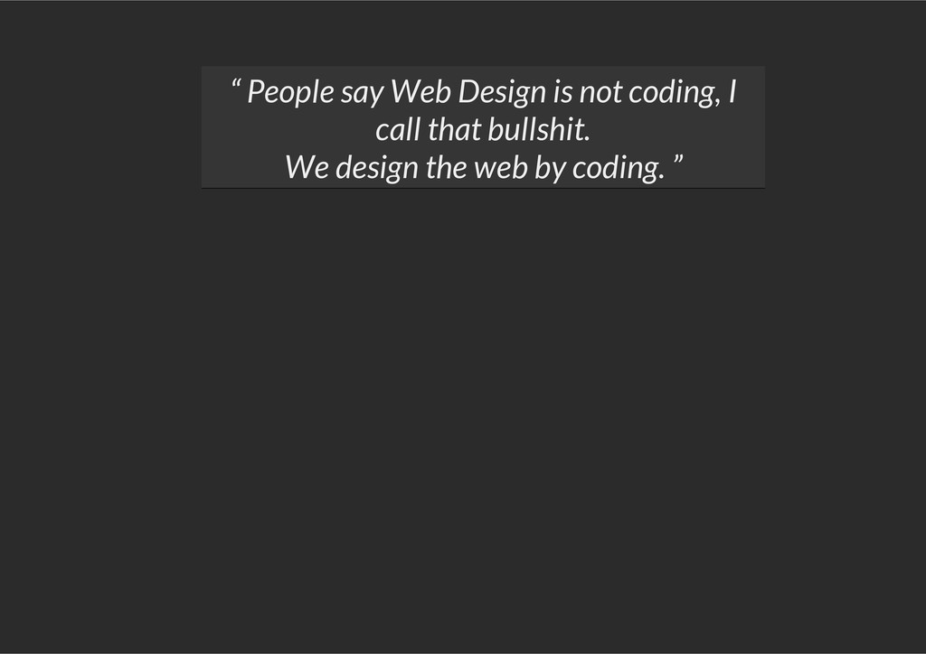 """"""" People say Web Design is not coding, I call t..."""
