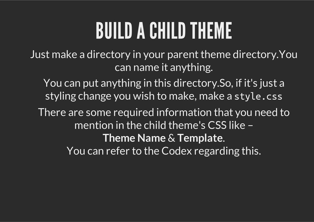 BUILD A CHILD THEME Just make a directory in yo...