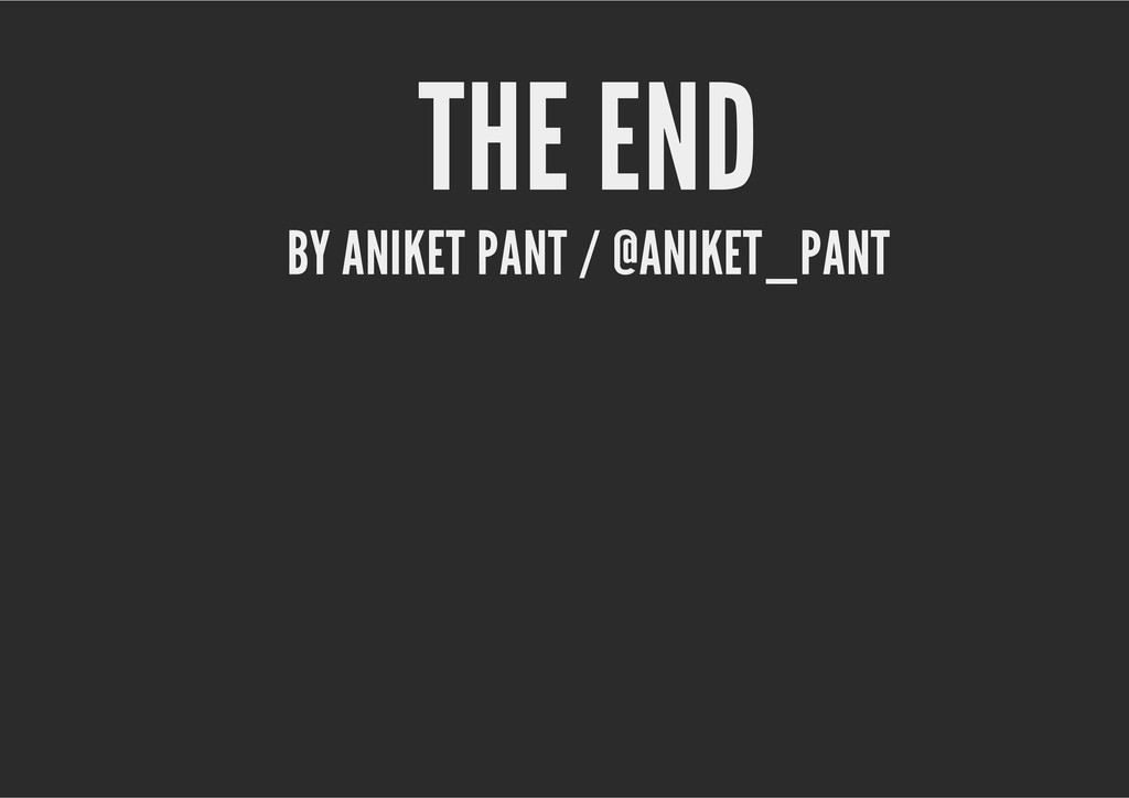 THE END BY ANIKET PANT / @ANIKET_PANT