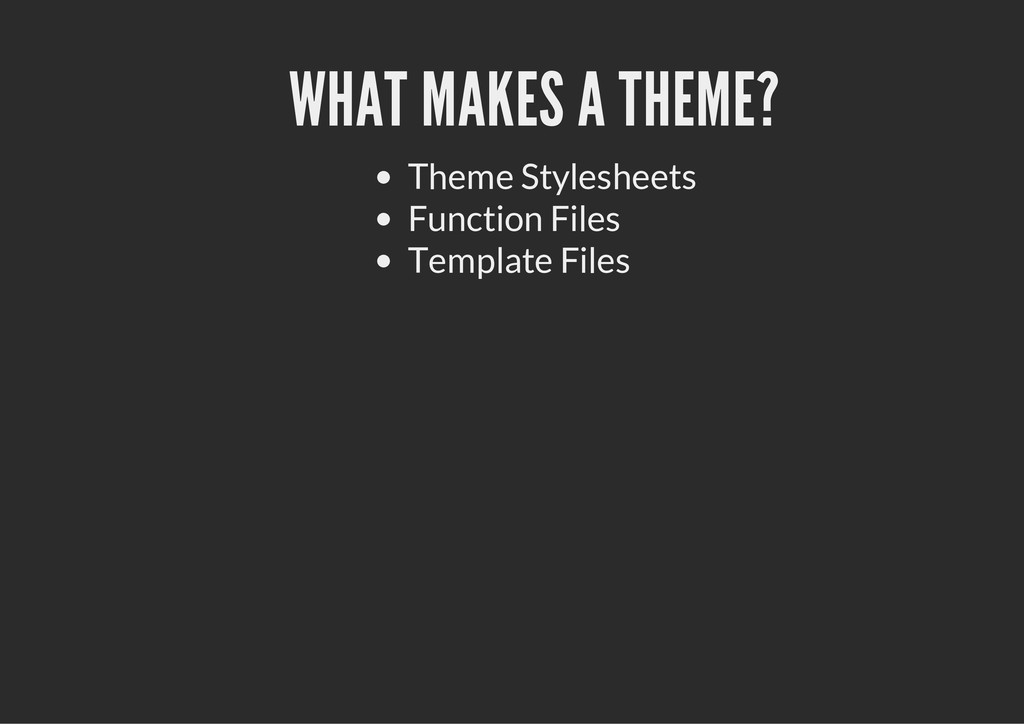 WHAT MAKES A THEME? Theme Stylesheets Function ...